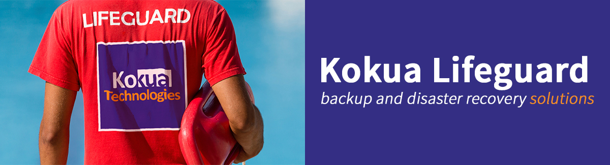 Kokua Lifeguard - Backup and Disaster Recovery - Kokua Technologies